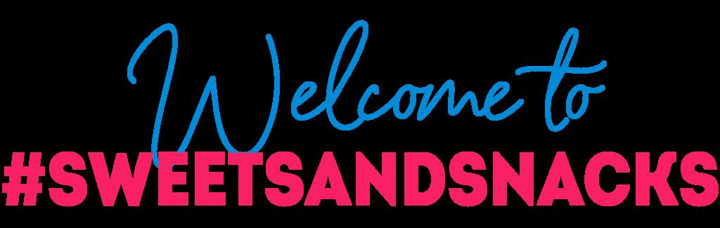 Welcome to #SweetsAndSnacks